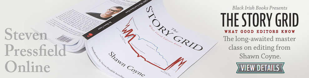 Steven Pressfield Online. Black Irish Books Presents THE STORY GRID: What Good Editors Know. The long-awaited master class on editing from Shawn Coyne.