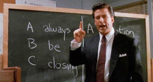 Alec Baldwin in Glengarry Glen Ross...remember your ABCs